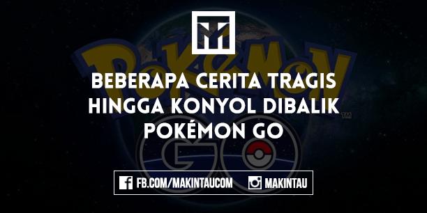 Beberapa Cerita Tragis Hingga Konyol Dibalik Pokemon GO
