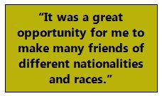 """""""It was a great opportunity for me to make many friends of different nationalities and races."""""""