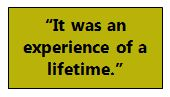 """""""It was an experience of a lifetime"""""""