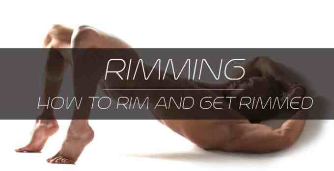 Rimming: How to Rim and Get Rimmed