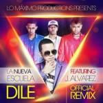 La Nueva Escuela Ft. J Alvarez – Dile (Official Remix)