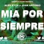 Alex Kyza Ft Joan Antonio – Mia Por Siempre