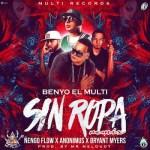 Benyo El Multi Ft Ñengo Flow, Anonimus Y Bryant Myers – Sin Ropa (Official Remix)