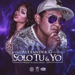 Alexander G – Solo Tu Y Yo (Prod SRT , Gama Music)