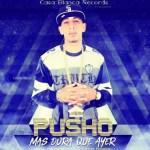 Pusho – Mas Dura Que Ayer (Prod. Oreoo Beatzzz y Kronix Magical)