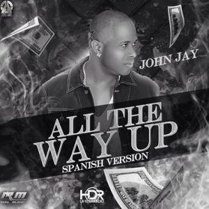 John Jay All The Way Up Spanish Version By Victor Hernandez Simancas - Yazunori Ft. John Jay – 3 Porciento