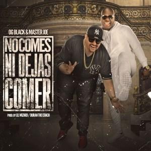 comes 300x300 - OG Black y Master Joe – No Comes Ni Dejas Comer (Official Video)