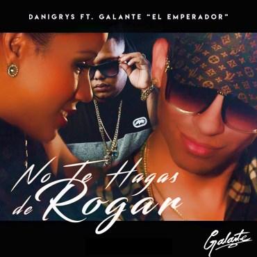 rogar - Danigrys Ft. Galante El Emperador – No Te Hagas De Rogar