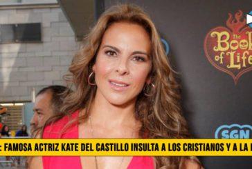 Famosa actriz Kate del Castillo Insulta a los Cristianos y a la Biblia
