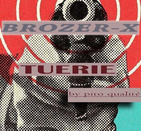 Brozer X – Tuerie