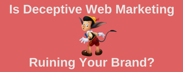 Is Deceptive Web Marketing Ruining Your Brand?