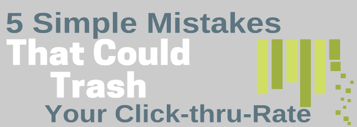 5 Simple Mistakes that Could Trash Your CTR