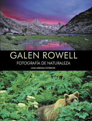 Galen Rowell. Fotografía de naturaleza. Una mirada interior