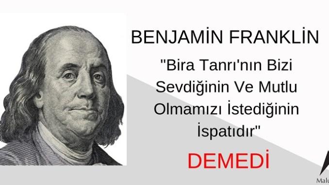 """""""Bira Tanrı'nın Bizi Sevdiğinin Ve Mutlu Olmamızı İstediğinin İspatıdır"""" Sözü Benjamin Franklin'e Ait Değildir"""