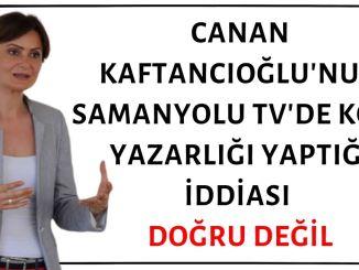 Canan Kaftancıoğlu'nun Samanyolu TV'de Köşe Yazarlığı Yaptığı İddiası Doğru Değil