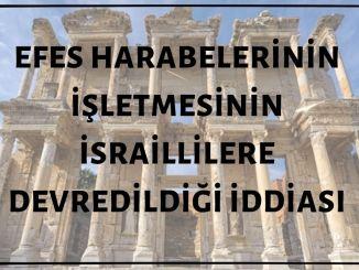 İzmir Selçuk'taki Efes Harabelerinin İşletmesinin İsraillilere Devredildiği İddiası Asılsız