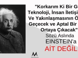 """Einstein """"Korkarım Ki Bir Gün Teknoloji, İnsan İletişiminin Ve Yakınlaşmasının Önüne Geçecek ve Aptal Bir Nesil Ortaya Çıkacak"""" Demedi"""