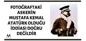 Fotoğraftaki Askerin Mustafa Kemal Atatürk Olduğu İddiası Doğru Değildir