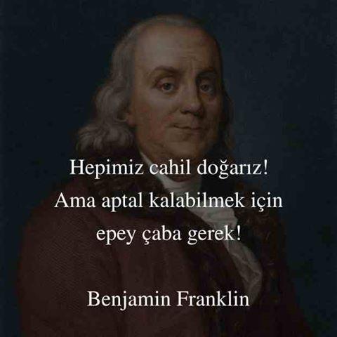 """""""Hepimiz Cahil Doğarız Ama İnsan Aptal Kalmayı Sürdürmek İçin Çok Çalışmalıdır"""" Sözünün Benjamin Franklin'e Ait Olduğunu İddia Eden Görsel"""