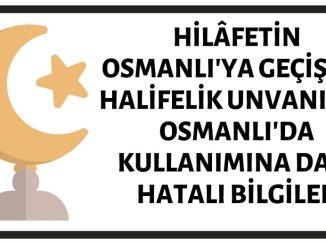 Halifeliğin Osmanlı'ya Geçmesi ve Halifelik Unvanının Osmanlı'da Kullanımına Dair Birçok İddia Yanlıştır