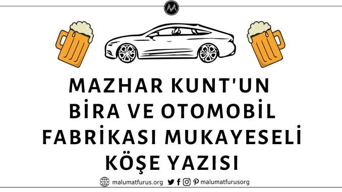 Mazhar Kunt'un Cumhuriyet Gazetesinde Yayınlandığı Öne Sürülen Bira ve Otomobil Fabrikası Yapımını Kıyaslayan Köşe Yazısı
