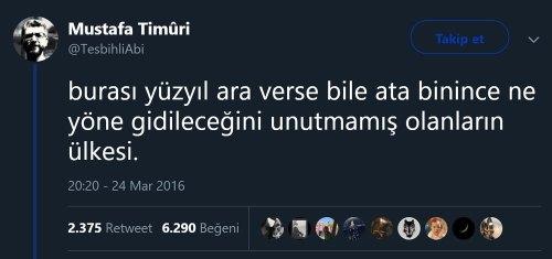 """Mustafa Timuri'nin """"Burası yüzyıl ara verse bile ata binince ne yöne gidileceğini unutmamış olanların ülkesidir"""" sözünü ilk paylaştığı tweeti"""