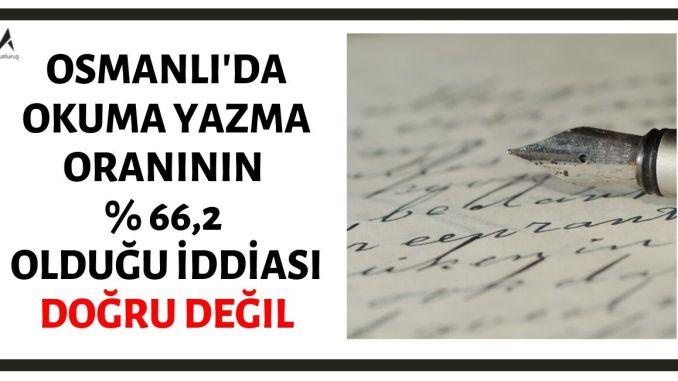 Osmanlı Devleti'nde Okuma Yazma Oranının % 66,2 Olduğu İddiası Doğru Değildir