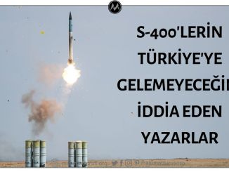 Türkiye'nin S400 Füze Savunma Sistemini Alamayacağını İddia Ederek Yanılan Yazarlar
