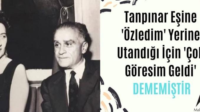 Ahmet Hamdi Tanpınar'ın Eşine 'Özledim' Yerine Utandığı İçin 'Çok Göresim Geldi' Dediği İddiası