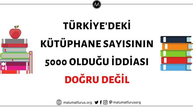 Türkiye'de Toplam 5000 Kütüphane Bulunduğu İddiası Doğru Değil