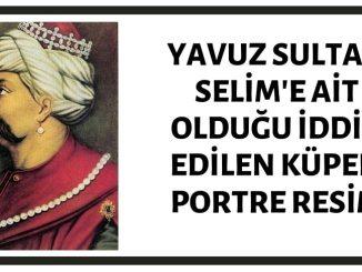 Osmanlı Padişahı Yavuz Sultan Selim'e Ait Olduğu İddia Edilen Küpeli Portre Resim Aslında I. Selim'e Ait Değildir