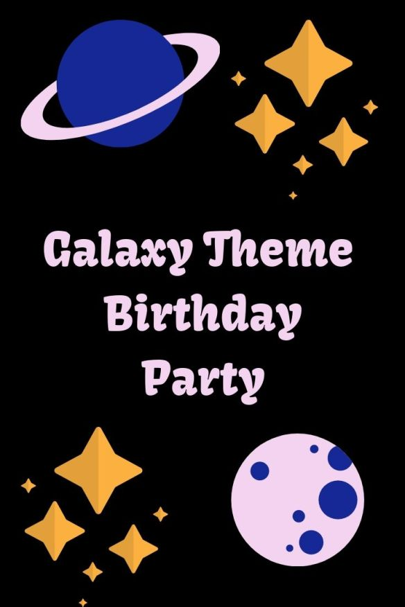 DIY Galaxy Theme Birthday - Out of This World Planets and Stars -