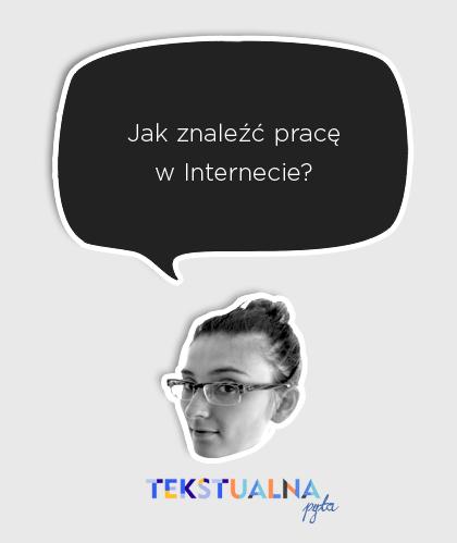 tekstualna pyta kopia41 - JAK ZNALEŹĆ PRACĘ W INTERNECIE? - WPIS GOŚCINNY - TEKSTUALNA