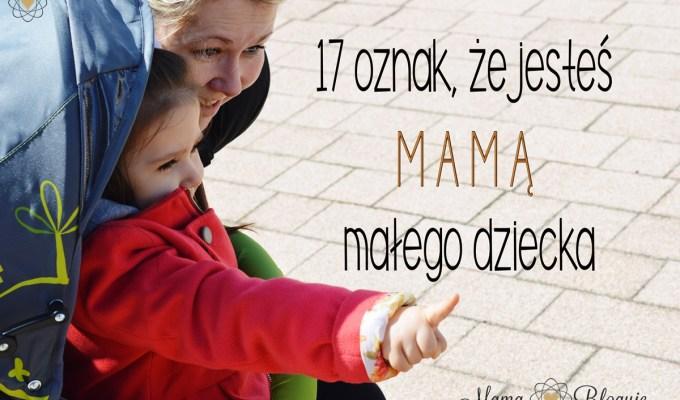 17 oznak że jesteś mamą małego dziecka - 17 OZNAK, ŻE JESTEŚ MAMĄ MAŁEGO DZIECKA