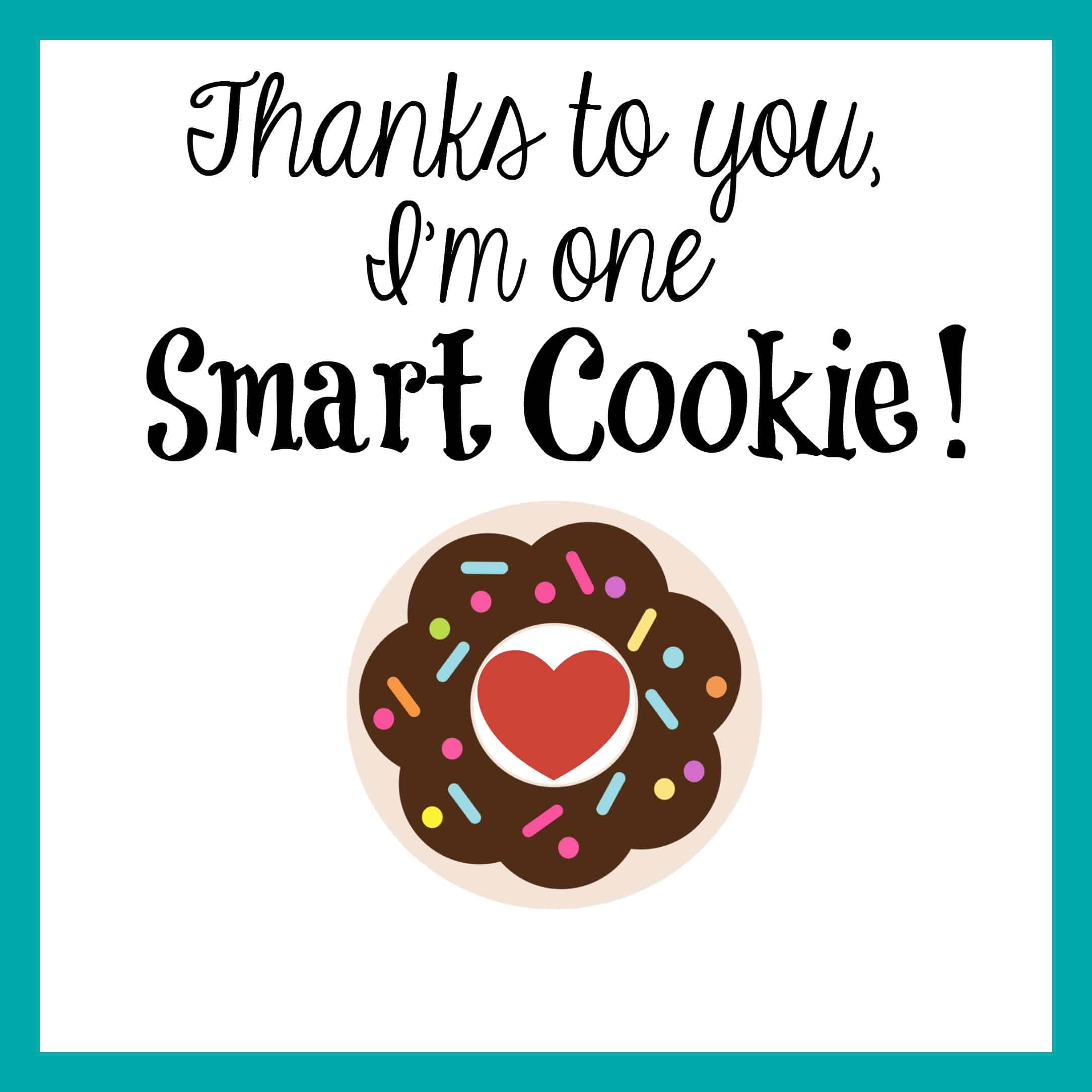 It's just a photo of Stupendous Thanks for Making Me One Smart Cookie Free Printable