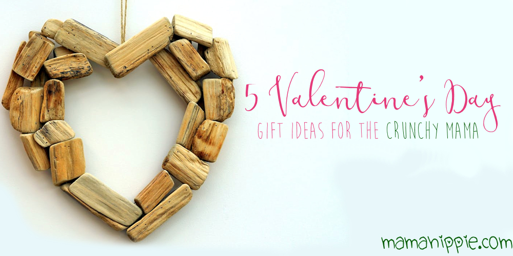 Valentine's Day... the holiday to show those closest to you how much you love and care for them. But if they're a little offbeat, a little crunchy it can be harder to shop for them. Here's 5 gift ideas for the natural minded mama.