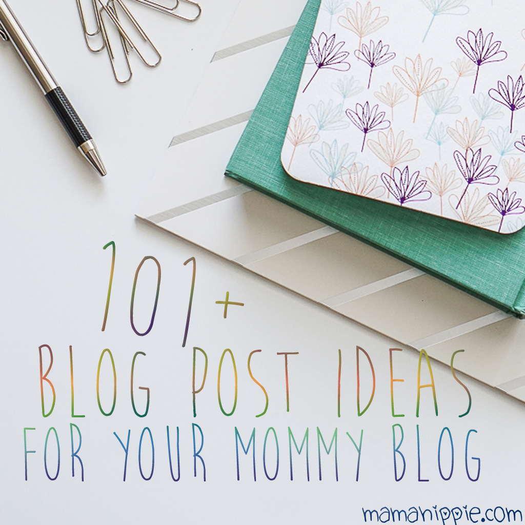 101+ Post Ideas for Your Mommy Blog