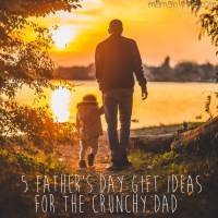 5 Father's Day Gift Ideas for the Crunchy Dad