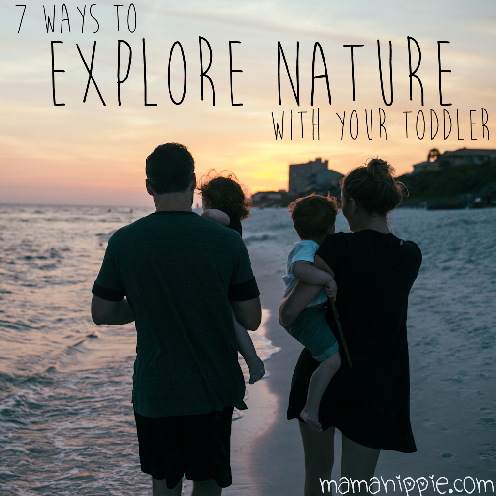 7 Ways to Experience Nature With Your Toddler
