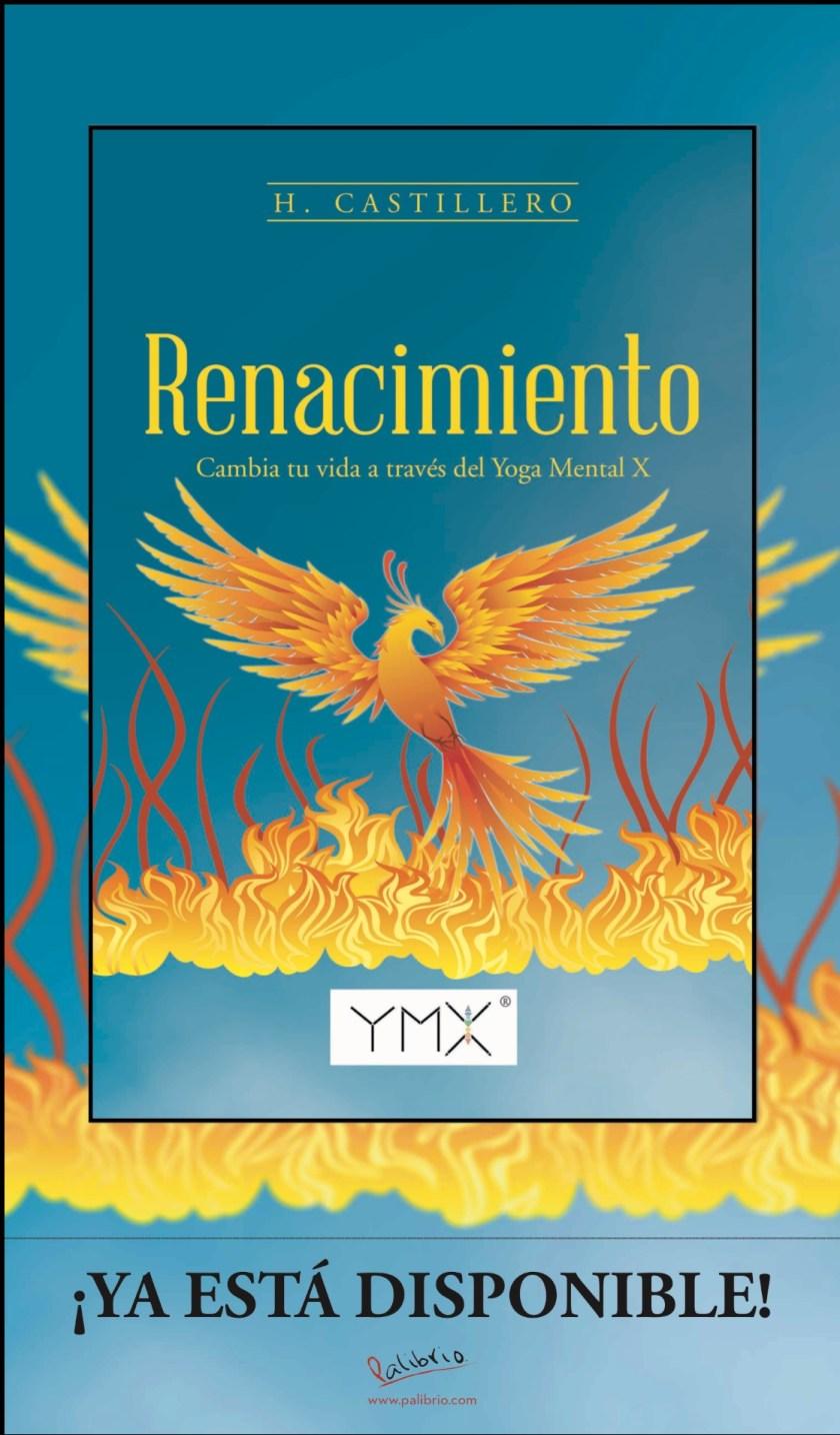 """Libro """"Renacimiento. Cambia tu Vida A través del Yoga Mental X"""" por Humberto Castillero."""
