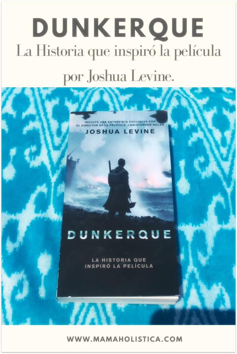 DUNKERQUE. La historia que inspiró la película por Joshua Levine.