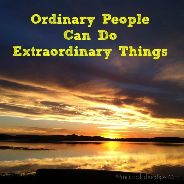 Ordinary People can do Extraordinary Things - mamalatinatips.com