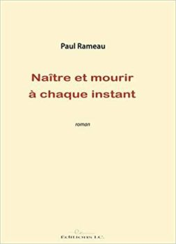 Roman Naître et mourir à chaque instant de Paul Rameau