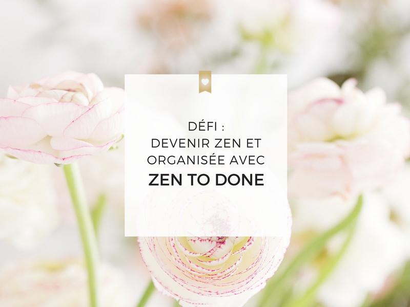 Défi : Devenir zen et organisée grâce à la méthode Zen to Done (ZTD) de Leo Babauta