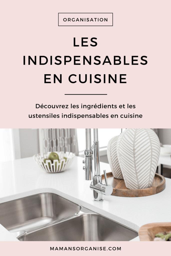 Découvrez les ustensiles et les ingrédients indispensables à avoir dans sa cuisine en tout temps.