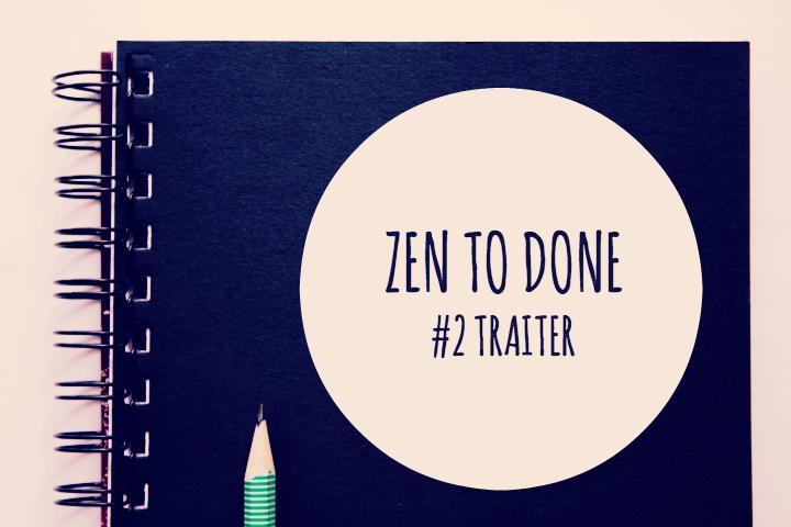 Zen to Done Habitude 2 : Traiter