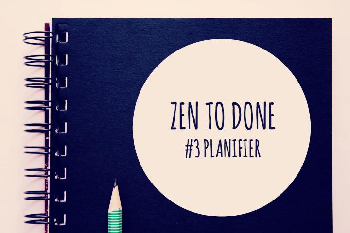 Zen To Done Habitude 3 : Planifier