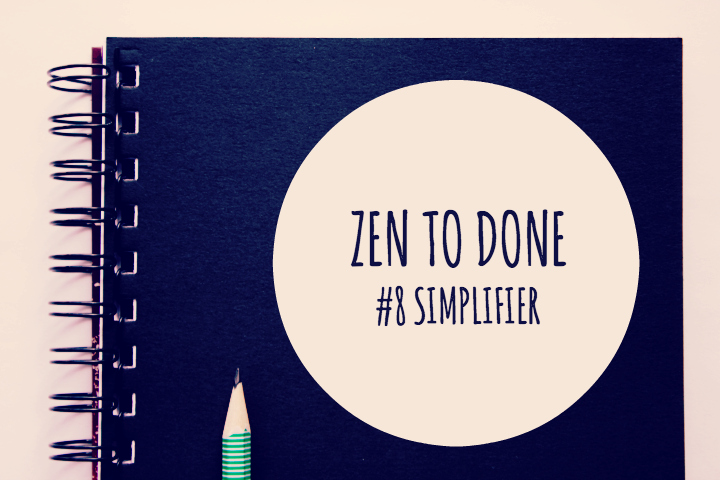 Zen To Done Habitude 8 : Simplifier