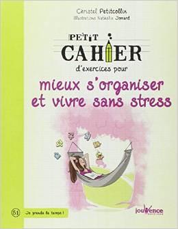 Petit cahier d'exercices pour mieux s'organiser et vivre sans stress, de Christel Petitcollin