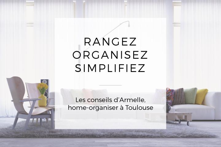 Rangez, organisez, simplifiez... les conseils d'Armelle, home-organiser à Toulouse